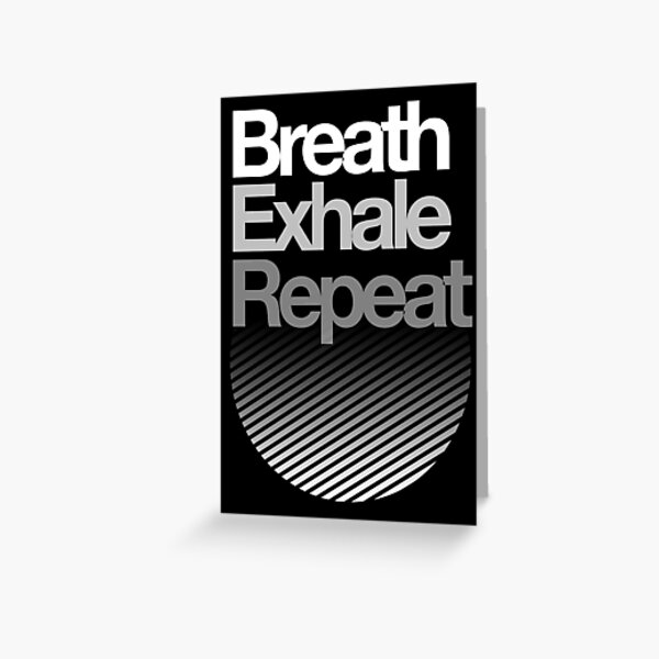 Breath, Exhale, Repeat ... Greeting Card