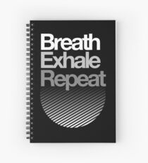 Breath, Exhale, Repeat ... Spiral Notebook