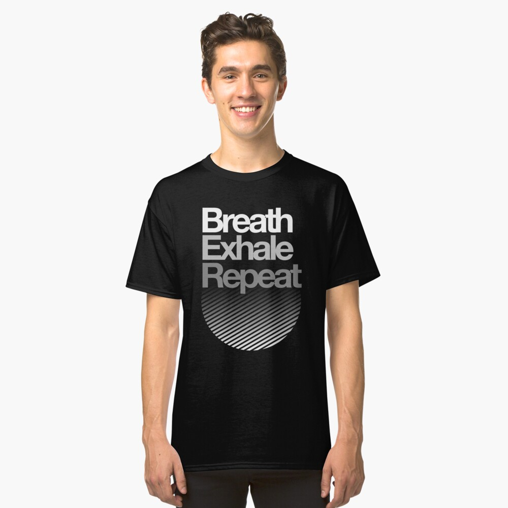 Breath, Exhale, Repeat ... Classic T-Shirt