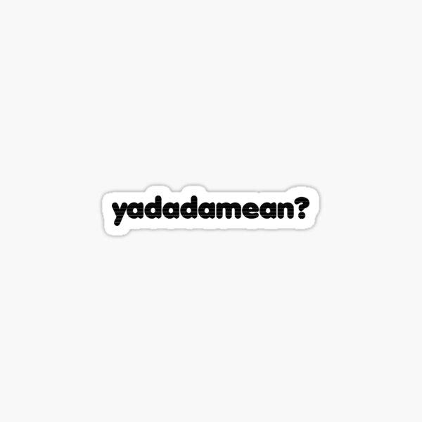 Yadadamean Sticker