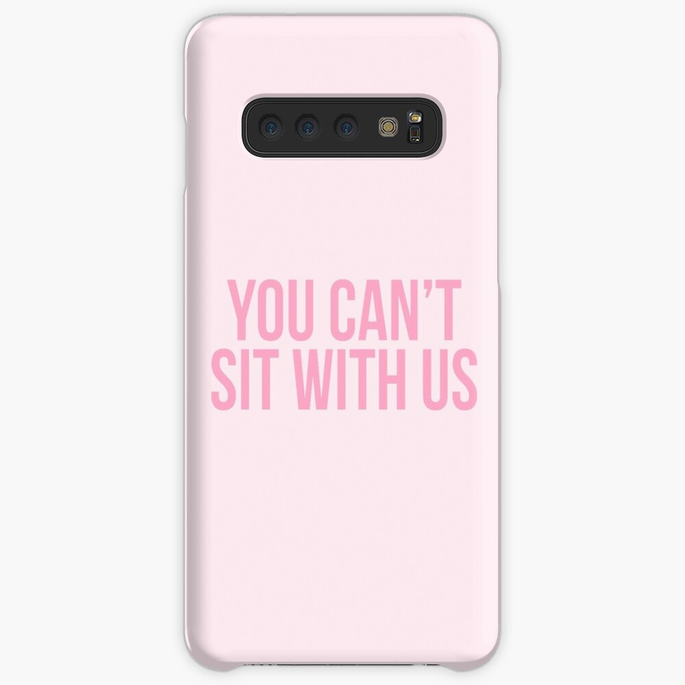 You Can't Sit With Us Case & Skin for Samsung Galaxy