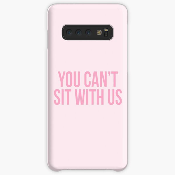 You Can't Sit With Us Samsung Galaxy Snap Case