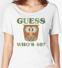 Guess Who's 40 Women's Relaxed Fit T-Shirt