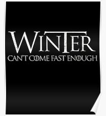GAME 'WINTER CAN'T COME FAST ENOUGH' T for Thrones Shirt Poster