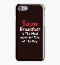 Bacon is Most Important Meal of the Day iPhone Case/Skin