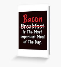 Bacon is Most Important Meal of the Day Greeting Card