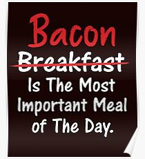 Bacon is Most Important Meal of the Day Poster