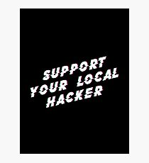 Support Your Local Hacker Photographic Print