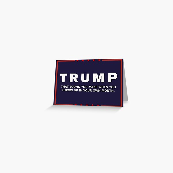 Trump Throw Up in Your Own Mouth Greeting Card
