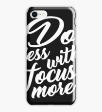 Do Less With Focus More iPhone Case/Skin