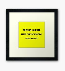 Think by yourself and fight for your dreams Framed Print