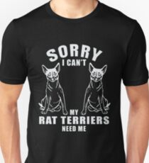 Sorry I Can't My Rat Terrier Need Me T-Shirt Funny Gift T-Shirt