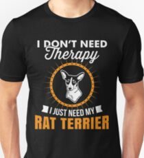 I Don't Need Therapy I Just Need My Rat Terrier T-Shirt For Dog Lover T-Shirt