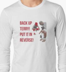 Back Up Terry! Put it in Reverse! Long Sleeve T-Shirt