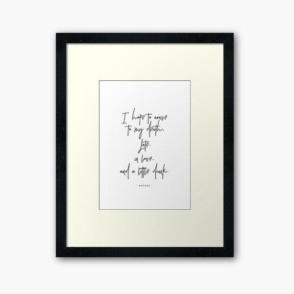 I hope to arrive at my death - Atticus Framed Art Print