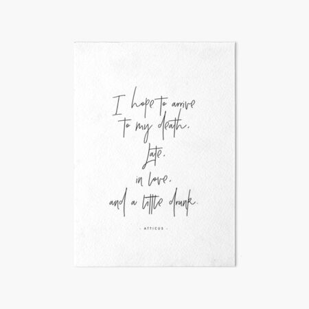 I hope to arrive at my death - Atticus Art Board Print