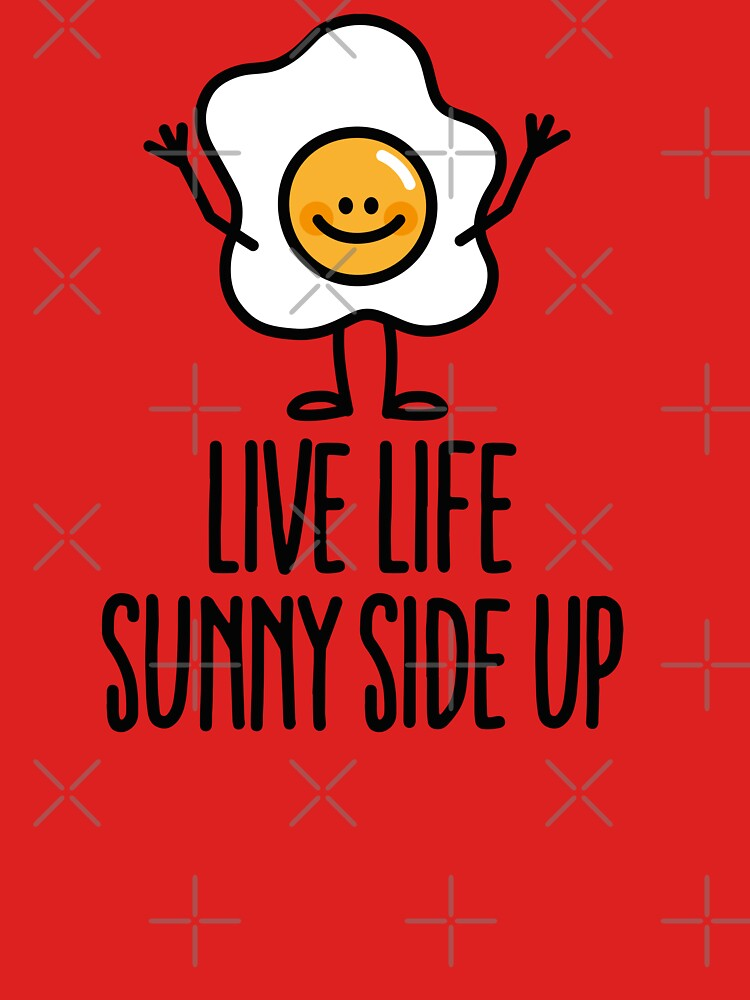 Live life sunny side up by LaundryFactory