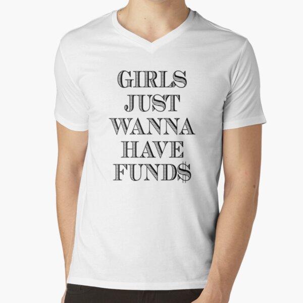 Las muchachas solo quieren tener fondos Camiseta de cuello en V