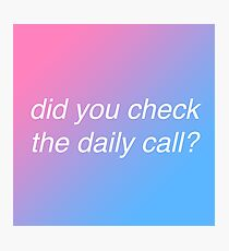 Did you check the daily call? Photographic Print