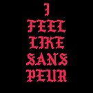 I FEEL LIKE SANS PEUR by SANSPEURthreads
