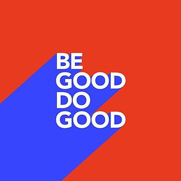 Be good, do good by vinny0515
