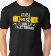 Save A Fuse Blow An Electrician Unisex T-Shirt