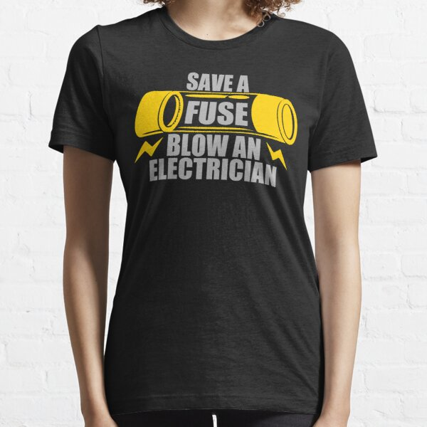 Save A Fuse Blow An Electrician Essential T-Shirt