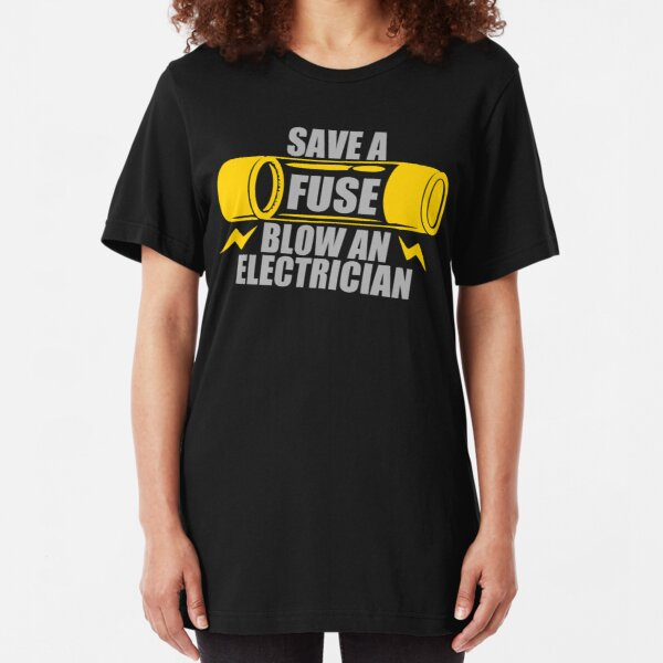 Save A Fuse Blow An Electrician Slim Fit T-Shirt