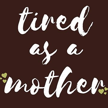 Tired As A Mother Shirt Mom Humor Gifts For Men, Women, Kids by arnaldog