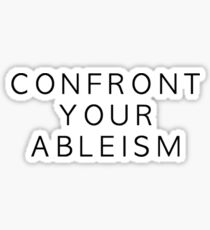 confront your ableism Sticker