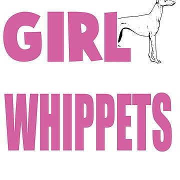 All This Girl Cares About Is Whippet T-Shirt by kevin296