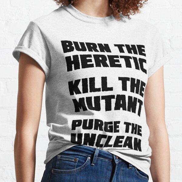 Burn the Heretic (dark text) Classic T-Shirt