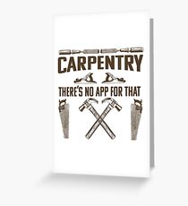 Carpenter Woodworker Funny Design - Carpentry Theres No App For That  Greeting Card