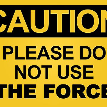 Please Do Not Use The Force by jerrygrey