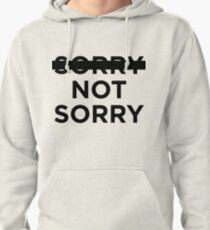 -sorry- not sorry Pullover Hoodie