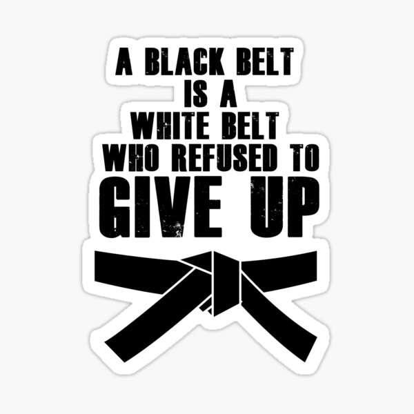 A Black Belt Is A White Belt Karate Tae Kwon Do Sticker