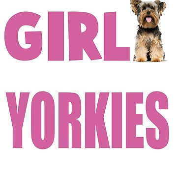 All This Girl Cares About Is Yorkshire Terrier T-Shirt by kevin296
