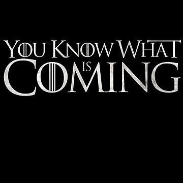 GAME 'YOU KNOW WHAT IS COMING' T for Thrones Winter T Shirt by prezziefactory
