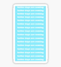 BETTER DAYS ARE COMING Sticker