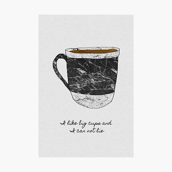 I Like Big Cups and I Can Not Lie Photographic Print