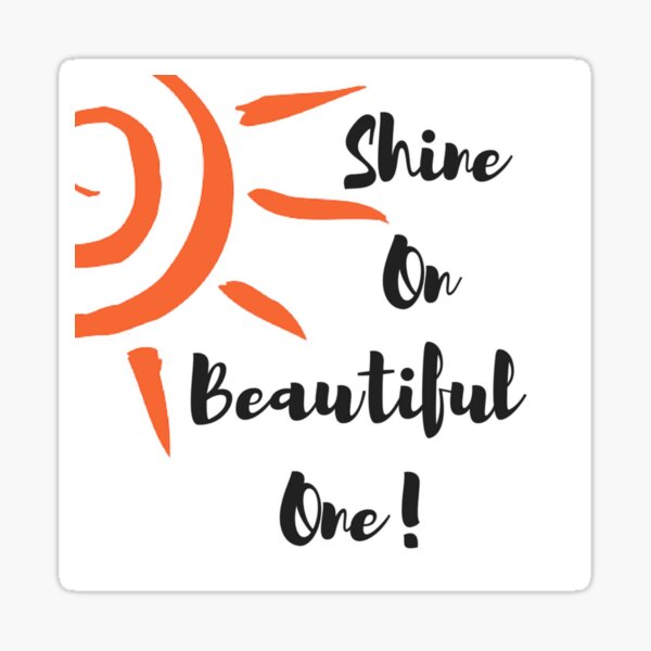 Shine On Beautiful One! Sticker