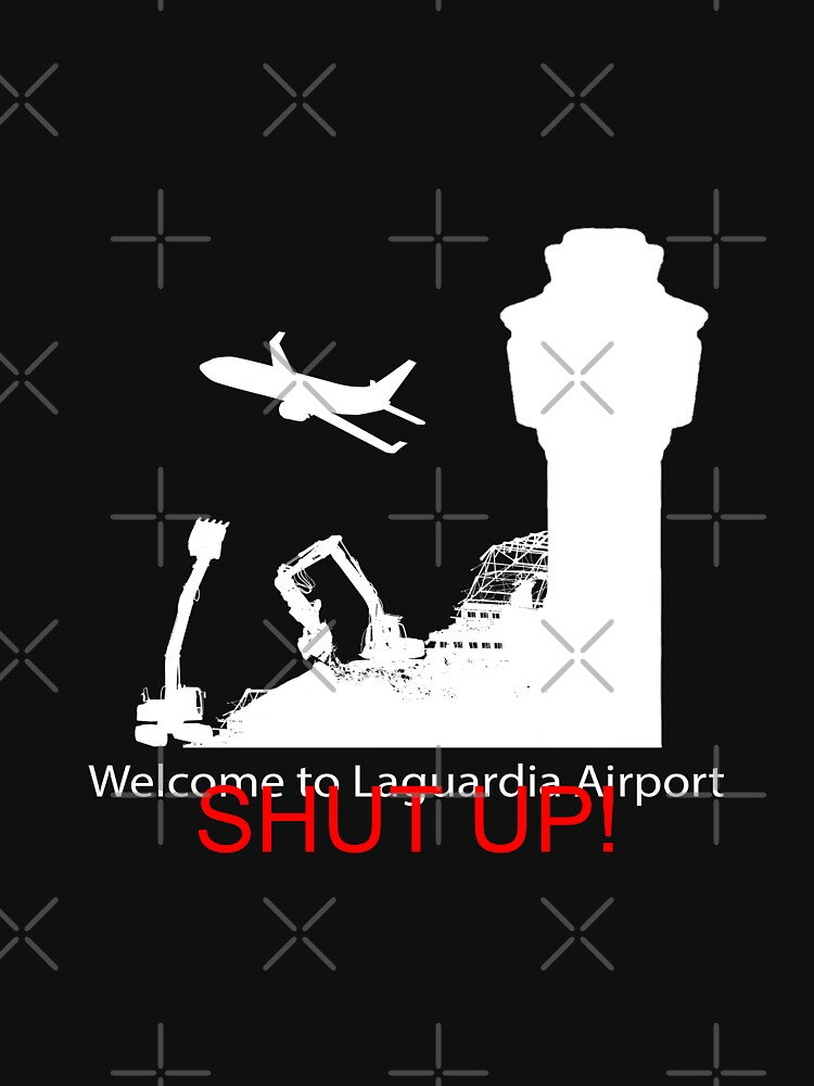 Welcome to Laguardia Airport.. SHUT UP! by Bastianelli