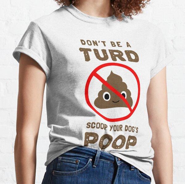 NE PAS ÊTRE UN TURD. SCOOP LA POOP DE VOTRE CHIEN. T-shirt classique