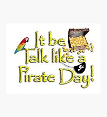 Pirate Talk Text - IT Be Talk Like a Pirate Day! Photographic Print