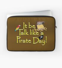 Pirate Talk Text - IT Be Talk Like a Pirate Day! Laptop Sleeve