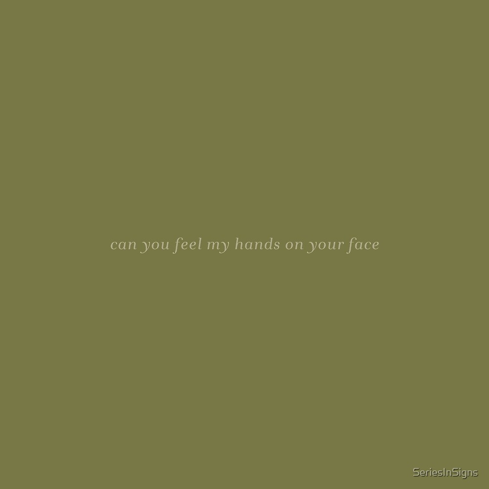 Can you feel my hands on your face by SeriesInSigns
