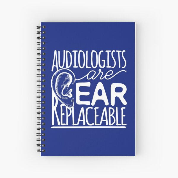 Audiologists Are Ear Replaceable Spiral Notebook