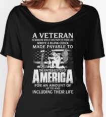 A VETERAN IS SOMEONE WHO AT ONE POINT IN THEIR LIFE WROTE A BLANK CHECK MADE PAYABLE TO THE UNITED STATES OF AMERICA FOR AN AMOUNT OF UP TO AND INCLUDING THEIR LIFE 118 Women's Relaxed Fit T-Shirt