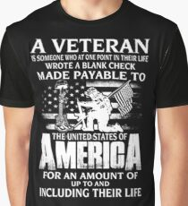 A VETERAN IS SOMEONE WHO AT ONE POINT IN THEIR LIFE WROTE A BLANK CHECK MADE PAYABLE TO THE UNITED STATES OF AMERICA FOR AN AMOUNT OF UP TO AND INCLUDING THEIR LIFE Graphic T-Shirt