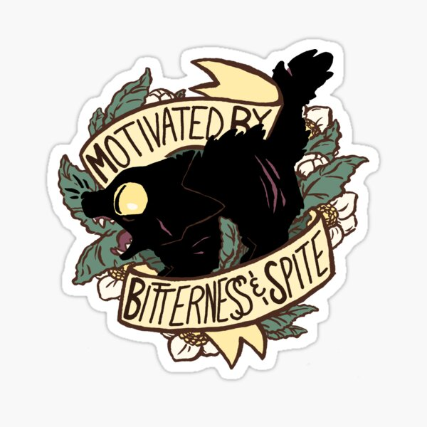 Motivated by Bitterness and Spite Sticker